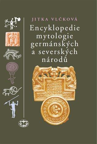 Encyklopedie mytologie germánských a severských národů - Jitka Vlčková | Booksquad.ink
