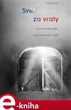 Svět začíná za vraty. aneb osud válečného dítěte, které hledá místo v životě - Václav Klein e-kniha