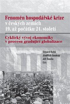Obálka titulu Fenomén hospodářské krize v českých zemích 19. až počátku 21. století