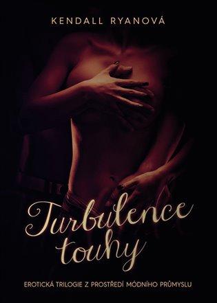 Turbulence touhy:Erotická trilogie z prostředí módního průmyslu - Kendall Ryanová | Replicamaglie.com