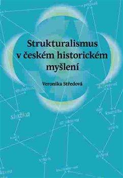 Obálka titulu Strukturalismus v českém historickém myšlení