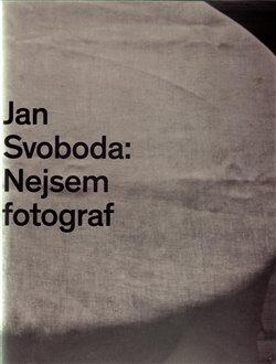 Obálka titulu Jan Svoboda: Nejsem fotograf