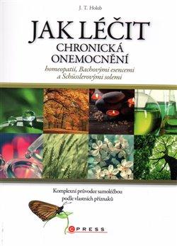 Obálka titulu Jak léčit chronická onemocnění homeopatií, Bachovými esencemi a Schüsslerovými solemi