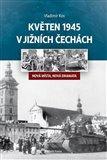 Květen 1945 v jižních Čechách (Nová místa, nová dramata) - obálka