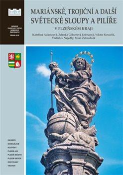 Obálka titulu Mariánské, trojiční a další světecké sloupy a pilíře v Plzeňském kraji