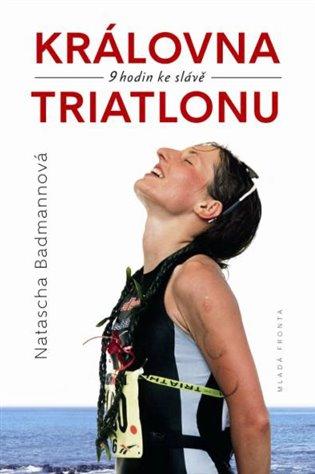 Královna triatlonu:9 hodin ke slávě - Natascha Badmannová | Booksquad.ink