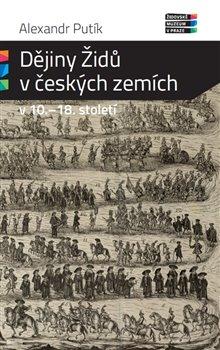Obálka titulu Dějiny Židů v českých zemích v 10. - 18. století