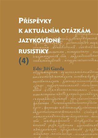 Příspěvky k aktuálním otázkám jazykovědné rusistiky (4) - Jiří Gazda (ed.)   Booksquad.ink