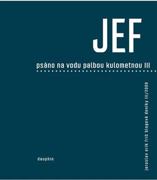 JEF psáno na vodu pod palbou kulometnou III. - Jaroslav Erik Frič | Replicamaglie.com