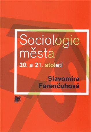 Sociologie města 20. a 21. století - Slavomíra Ferenčuhová | Booksquad.ink