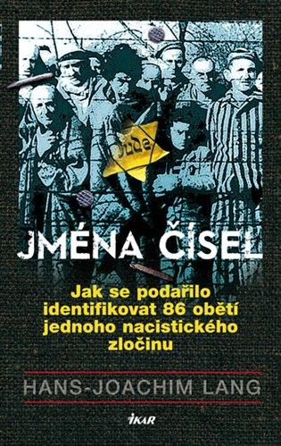 Jména čísel:Jak se podařilo identifikovat 86 obětí jednoho nacistického zločinu - Hans Joachim Lang | Booksquad.ink