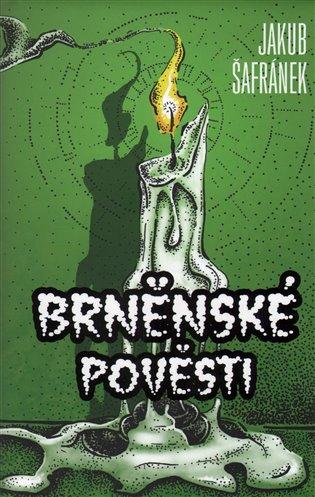 Brněnské pověsti - Jakub Šafránek   Booksquad.ink