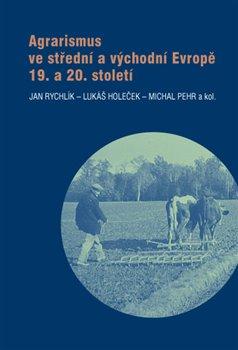 Obálka titulu Agrarismus ve střední a východní Evropě 19. a 20. století