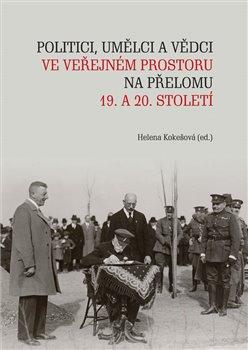 Obálka titulu Politici, umělci a vědci ve veřejném prostoru na přelomu 19. a 20. století