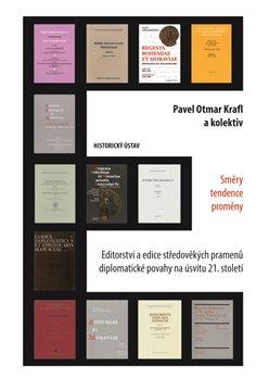 Obálka titulu Editorství a edice středověkých pramenů diplomatické povahy na úsvitu 21. století. Směry – tendence – proměny.