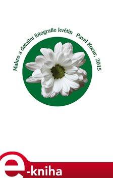 Obálka titulu Makro a detailní fotografie květin