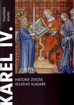 Obálka titulu Karel IV. Historie života velkého vladaře