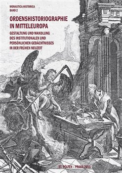 Obálka titulu Ordenshistoriographie in Mitteleuropa – Gestaltung und Wandlung des institutionalen und persönlichen Gedächtnisses in der Frühen Neuzeit.
