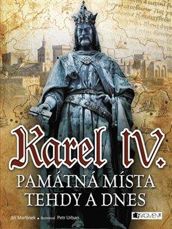 Obálka titulu Karel IV. - Památná místa tehdy a dnes