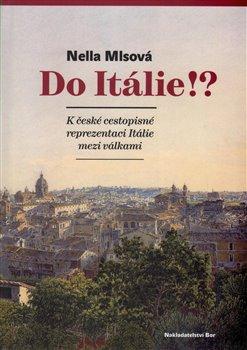 Obálka titulu Do Itálie!? K české cestopisné reprezentaci Itálie mezi válkami