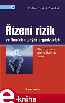 Řízení rizik ve firmách a jiných organizacích. 3., rozšířené a aktualizované vydání - Karel Rais, Vladimír Smejkal