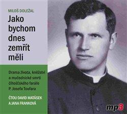 Jako bychom dnes zemřít měli. Drama života, kněžství a mučednické smrti číhošťského faráře P. Josefa