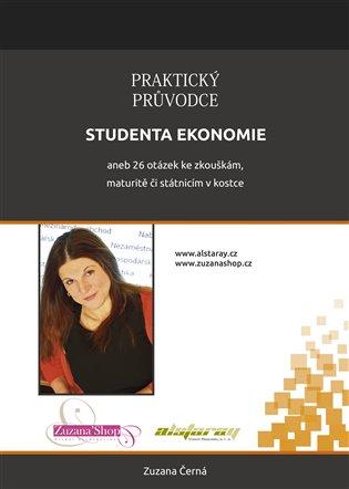 Praktický průvodce studenta ekonomie:aneb 26 otázek ke zkouškám, maturitě či státnicím - Zuzana Černá | Booksquad.ink