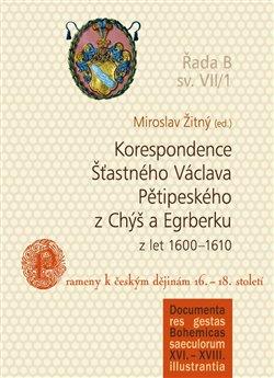 Obálka titulu Korespondence Šťastného Václava Pětipeského z Chýš a Egrberku z let (1600–1610)