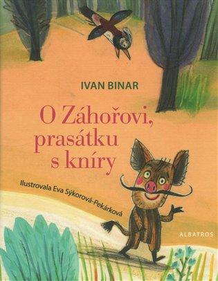 O Záhořovi, prasátku s kníry - Ivan Binar | Booksquad.ink