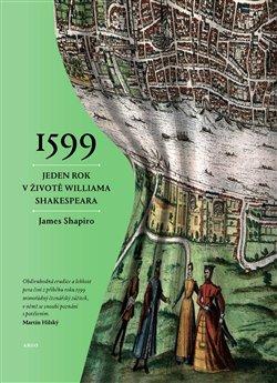 Obálka titulu 1599:Jeden rok v životě Williama Shakespeara