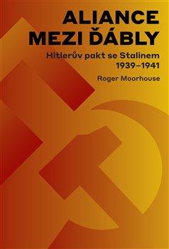Obálka titulu Aliance mezi ďábly: Hitlerův pakt se Stalinem 1939-1941