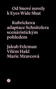 Od snové novely k Eyes Wide Shut. Kubrickova adaptace Schnitzlera scenáristickým pohledem