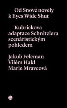 Obálka titulu Od snové novely k Eyes Wide Shut. Kubrickova adaptace Schnitzlera scenáristickým pohledem