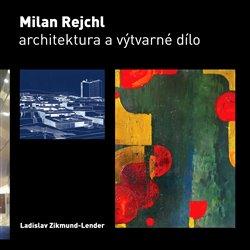 Obálka titulu Milan Rejchl: Architektura a výtvarné dílo