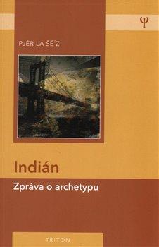 Obálka titulu Indián - zpráva o archetypu