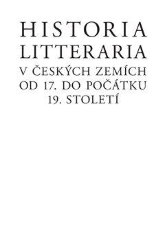 Obálka titulu Historia litteraria v českých zemích od 17. do počátku 19. století