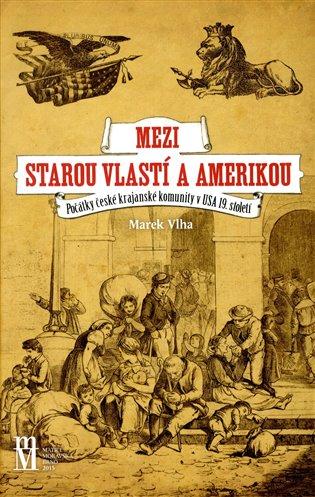 Mezi starou vlastí a Amerikou - Marek Vlha | Booksquad.ink