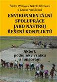 Environmentální spolupráce jako nástroj řešení konfliktů. Aktéři, podmínky vzniku a fungování - obálka