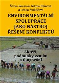 Environmentální spolupráce jako nástroj řešení konfliktů. Aktéři, podmínky vzniku a fungování