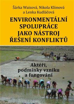 Obálka titulu Environmentální spolupráce jako nástroj řešení konfliktů. Aktéři, podmínky vzniku a fungování