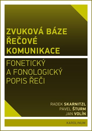 Zvuková báze řečové komunikace:Fonetický a fonologický popis řeči - Radek Skarnitzl, | Booksquad.ink