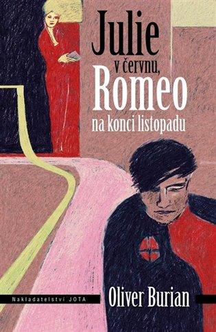 Julie v červnu, Romeo na konci listopadu - Oliver Burian   Booksquad.ink