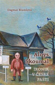 Obálka titulu Aloys Skoumal – Ironik v české pasti