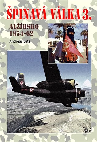 Špinavá válka III.:Alžírsko 1954-1962 - Andreas Lutz   Booksquad.ink