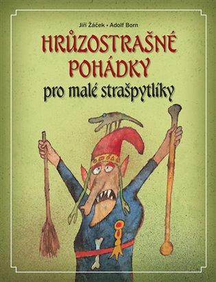 Hrůzostrašné pohádky pro malé strašpytlíky - Jiří Žáček   Booksquad.ink