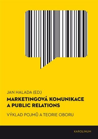 Marketingová komunikace a public relations:Výklad pojmů a teorie oboru - Jan Halada (ed.) | Booksquad.ink