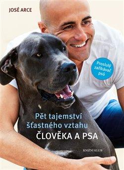 Obálka titulu Pět tajemství šťastného vztahu člověka a psa