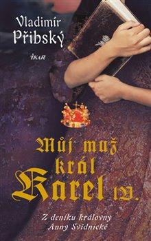 Obálka titulu Můj muž král Karel IV.