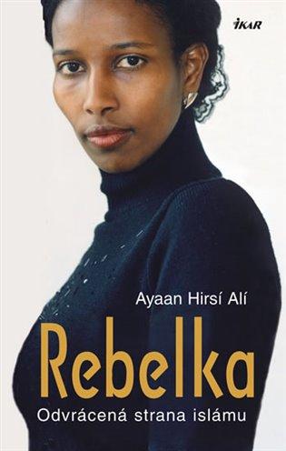 Rebelka:Odvrácená strana islámu - Ayaan Hirsi Ali | Booksquad.ink