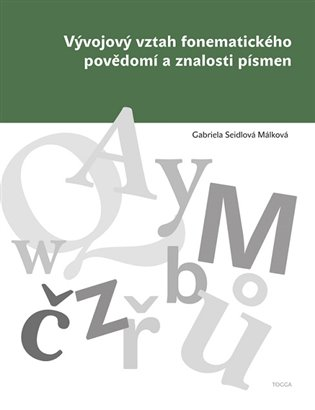 Vývojový vztah fonematického povědomí a znalosti písmen - Gabriela Málková Seidlová   Booksquad.ink